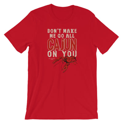 Don't Make Me Go All Cajun On You Cajun TShirt