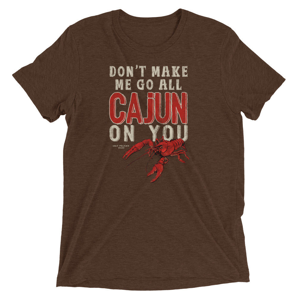 Don't Make Me Go All Cajun On You - Funny Cajun T Shirt
