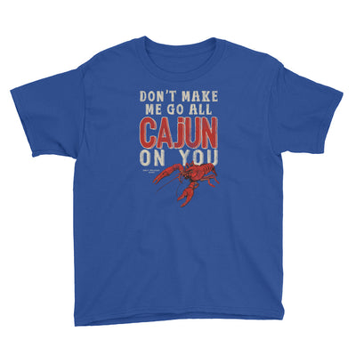 Don't Make Me Go All Cajun On You - Funny Cajun T Shirt Youth Size