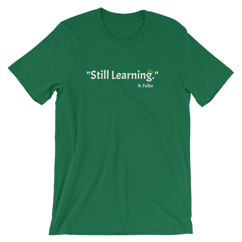 """Still Learning"" Fuller Short-Sleeve Unisex T-Shirt"