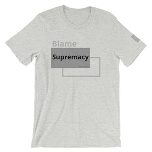 Blame Supremacy Unisex T-Shirt