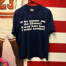 90s If The Answer Was The Clintons It Must've Been A Stupid Question Shirt