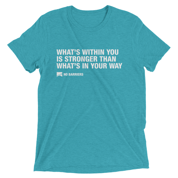 """What's Within You..."" Short Sleeve T-Shirt - 13 Colors & 8 Sizes! - No Barriers Apparel - Teal Triblend / XS"