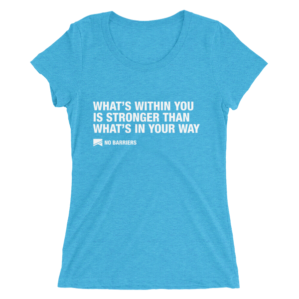 """What's Within You..."" Ladies' Short Sleeve T-Shirt - 10 Colors! - No Barriers Apparel - Aqua Triblend / S"