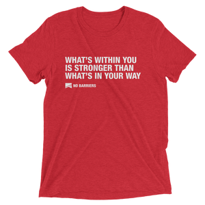 """What's Within You..."" Short Sleeve T-Shirt - 13 Colors & 8 Sizes! - No Barriers Apparel - Red Triblend / XS"