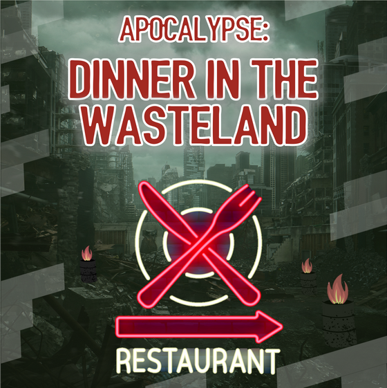 Apocalypse - Dinner in the Wasteland: 09.08.21 - 13.08.21