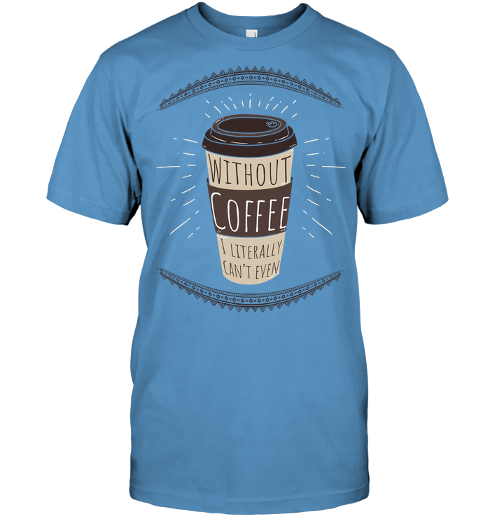 Without Coffee Unisex T-Shirt