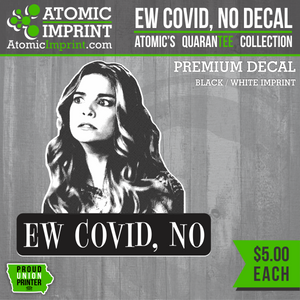Atomic QuaranTEE Collection - Ew Covid No Decal