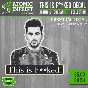 Atomic QuaranTEE Collection - This is F**ked Decal