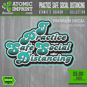 Atomic QuaranTEE Collection -  Practice Safe Social Distancing Decal
