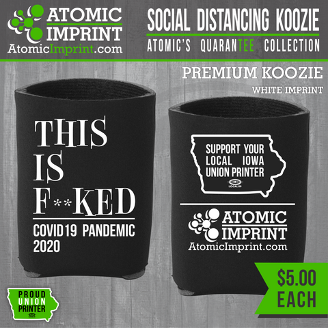 Atomic QuaranTEE Collection - This is F**cked Koozie