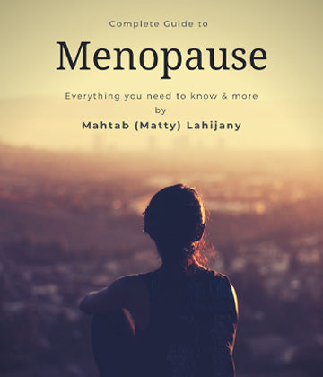 Menopause Complete Guide and Practical Advise by Mahtab (Matty) Lahijany