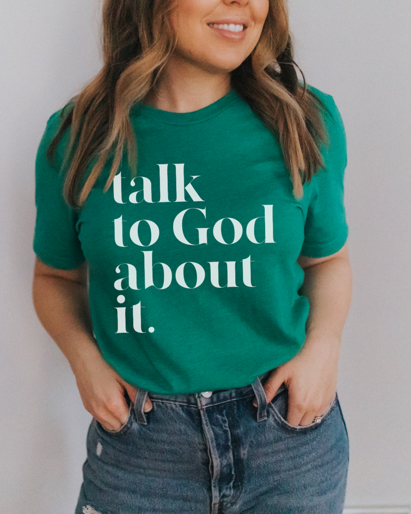 Talk To God About It Unisex T-Shirt - Kelly Green