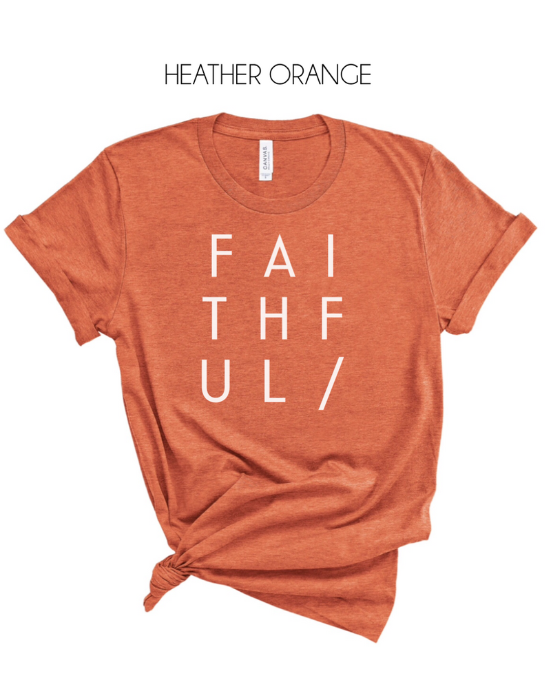 Faithful T-Shirt  (White Letters) - More Color Options