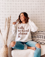 Talk To God About It Sweatshirt - Chocolate Letters