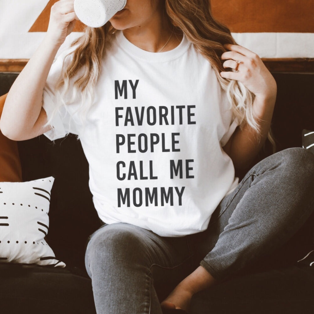 My Favorite People Call Me Mommy T-Shirt (Black Letters)