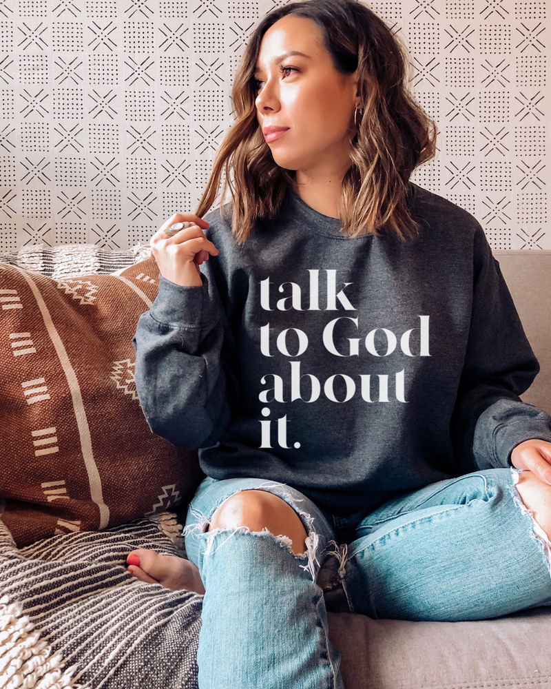 Talk To God About It Sweatshirt - Dark Grey
