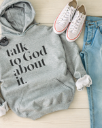 Talk To God About It Hoodie - Grey
