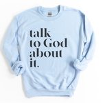 Talk To God About It Crewneck Sweatshirt - Light Blue