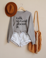 Talk To God About It  Sweatshirt - Grey
