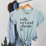 Talk To God About It Unisex T-Shirt - Dusty Blue
