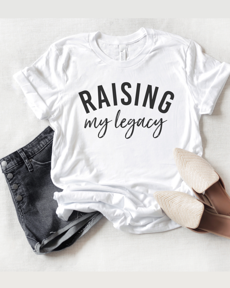 Raising My Legacy T-Shirt (Black Letters)