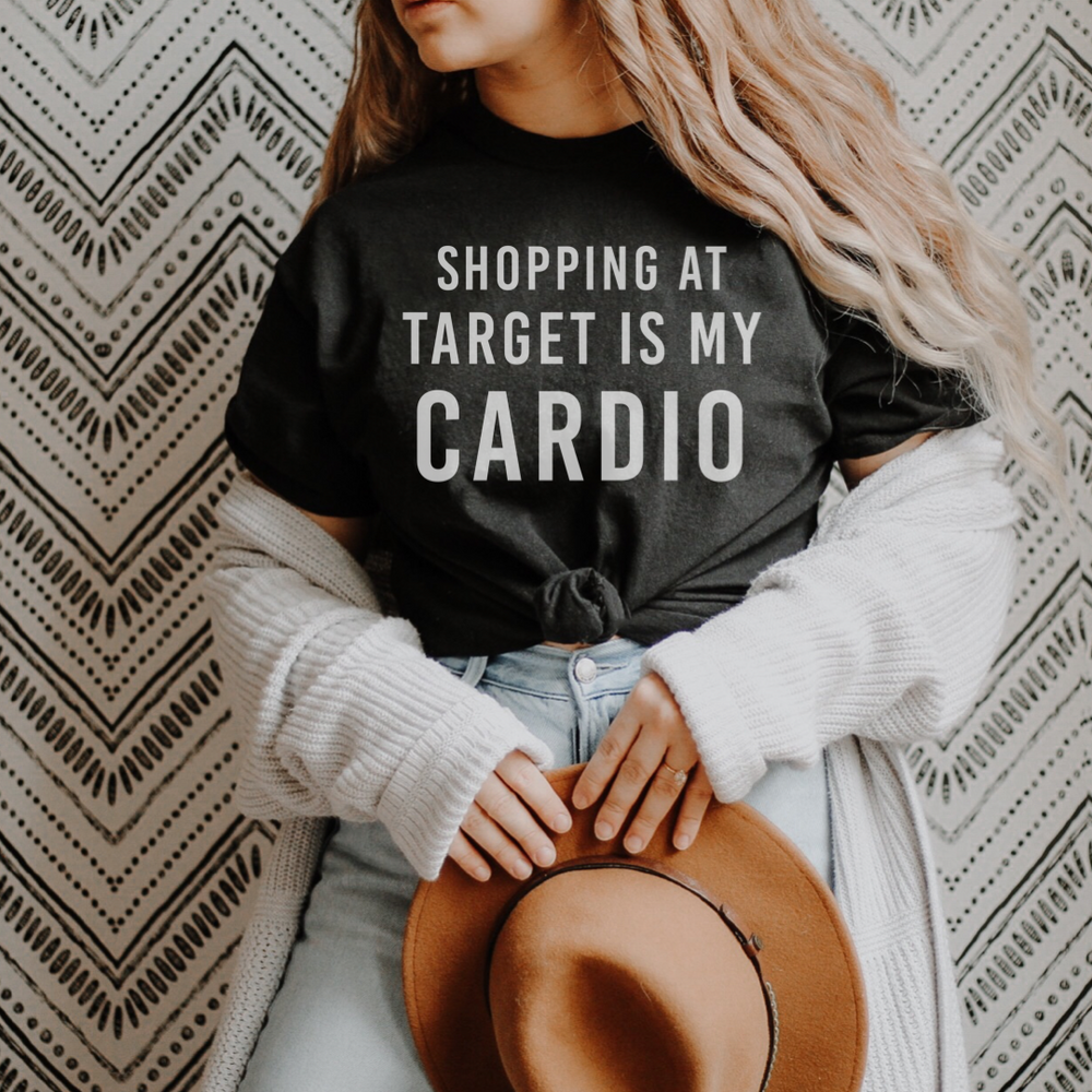 Shopping At Target Is My Cardio T-Shirt - (White Letters)