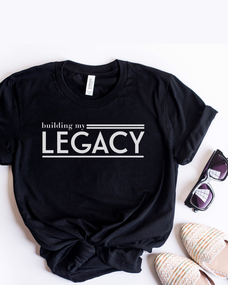 Building My Legacy T–Shirt – Black