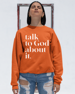 Talk To God About It Crewneck Sweatshirt - Orange