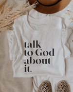 Talk To God About It  T-Shirt - White