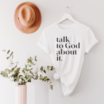 Talk To God About It Unisex T-Shirt - White