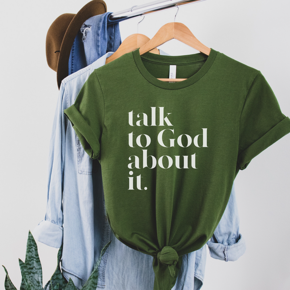 Talk To God About It Unisex T-Shirt- Olive