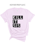 Kill It Sis T-Shirt - More Color Options