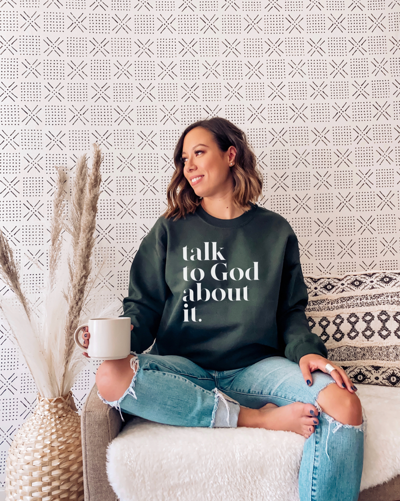 Talk To God About It Crewneck Sweatshirt - Forest Green