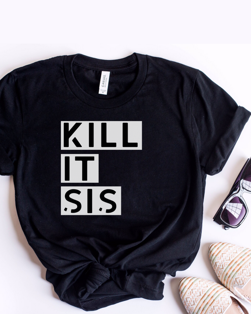 Kill It Sis T-Shirt - Black