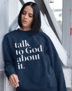 Talk To God About It Crewneck Sweatshirt - Navy