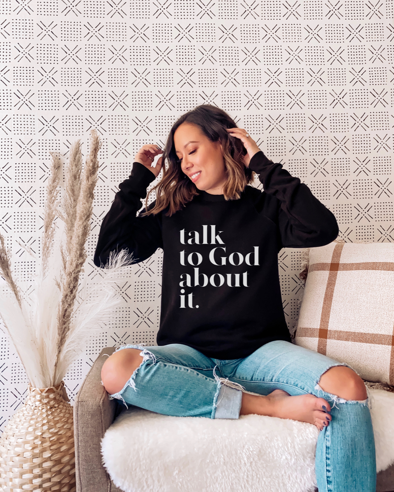 Talk To God About It Sweatshirt - Black