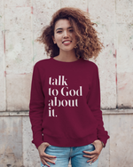Talk To God About It Crewneck Sweatshirt - Maroon