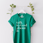 Talk To God About It Unisex T-Shirt - Kelly
