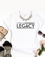 Building My Legacy T–Shirt – White
