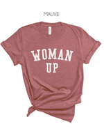 Woman Up  T-Shirt (White Letters) - Multi Color Options