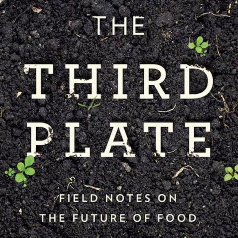 Third Plate - Field Notes on the Future of Food
