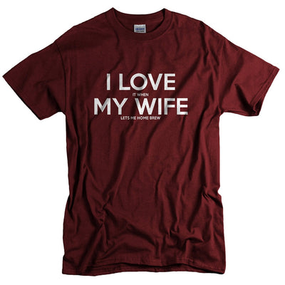 I Love My Wife FUNNY Beer Humor Shirt