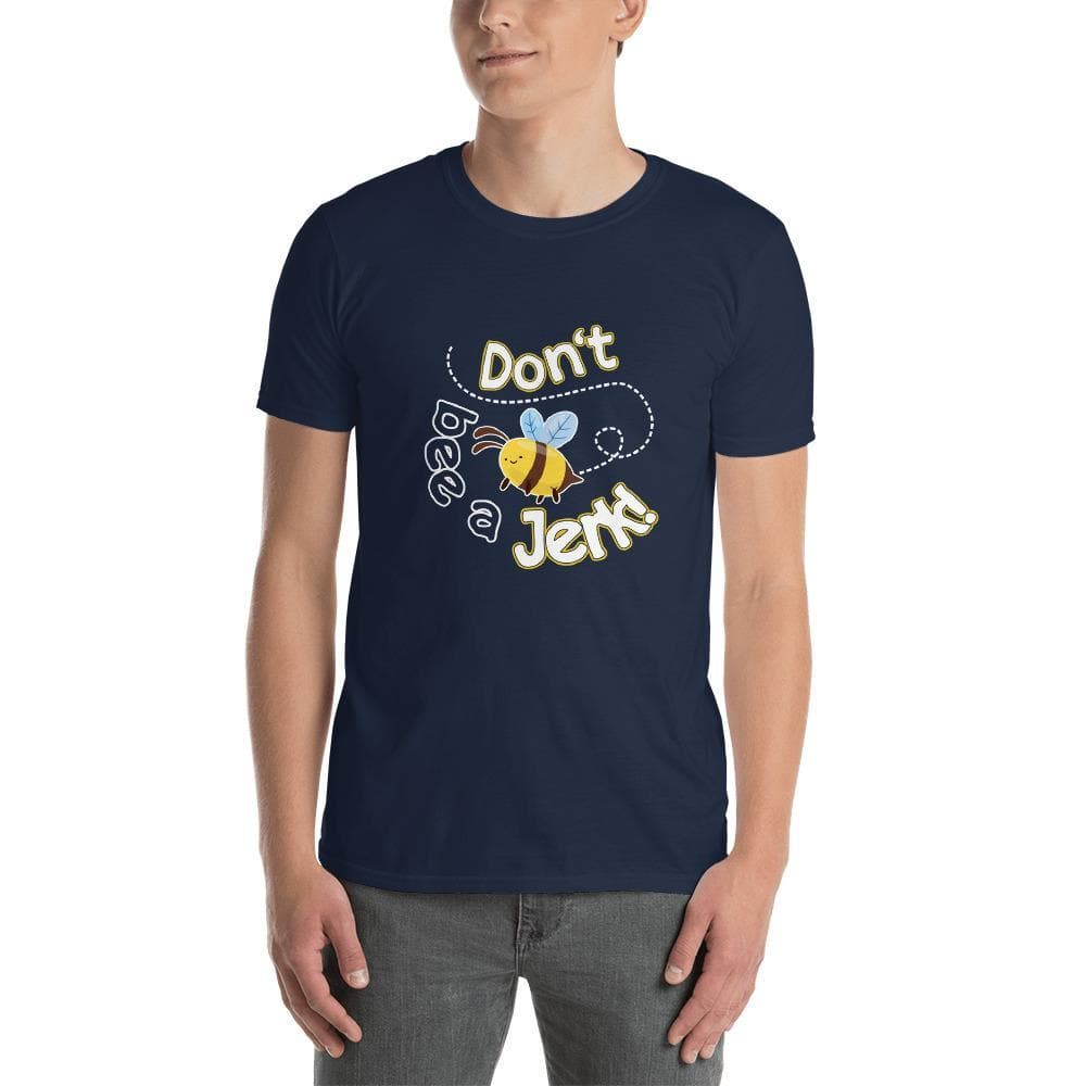 """Don't Bee A Jerk"" Short-Sleeve Unisex T-Shirt"