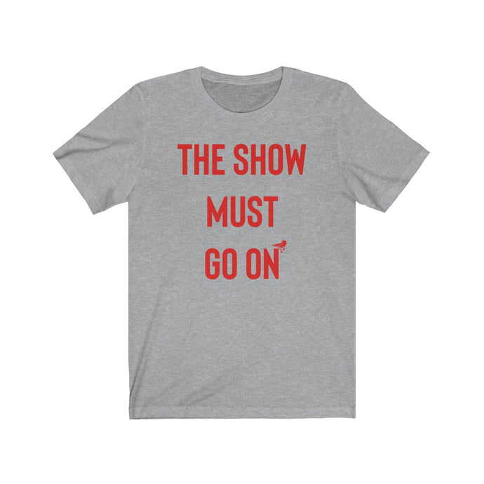 The Show Must Go On T Shirt