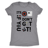 Its OK If You Don't Get It - Womens Retro Tee | TheCollective.gg