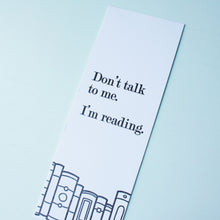 Load image into Gallery viewer, Don't Talk to Me I'm Reading Letterpress Bookmark