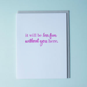 Less Fun Without You Letterpress Goodbye Card