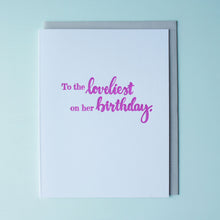 Load image into Gallery viewer, Loveliest On Her Birthday Letterpress Birthday Card
