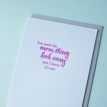 Load image into Gallery viewer, You Make the Mom Thing Look Easy Letterpress Motherhood Card